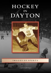 Hockey in Dayton ebook by Chuck Gabringer