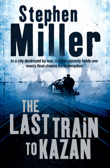 The Last Train to Kazan ebook by Stephen Miller