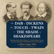 The Dab of Dickens, The Touch of Twain, and The Shade of Shakespeare - Selections from A Dab of Dickens & a Touch of Twain, Literary Lives from Shakespeare's Old England to Frost's New England audiobook by Stefan Rudnicki, Stefan Rudnicki, Gabrielle de Cuir,...