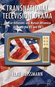 Transnational Television Drama - Special Relations and Mutual Influence between the US and UK ebook by Dr Elke Weissmann