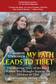 My Path Leads to Tibet - The Inspiring Story of the Blind Woman Who Brought Hope to the Children of Tibet ebook by Sabriye Tenberken,Rosemary Mahoney