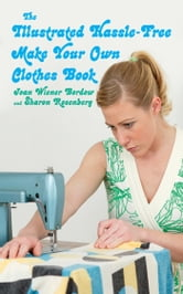 The Illustrated Hassle-Free Make Your Own Clothes Book ebook by Joan Wiener Bordow,Sharon Rosenberg