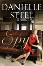 Spy - A Novel ebook by Danielle Steel