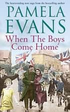 When The Boys Come Home - A heartrending wartime saga of soldiers, evacuation and love ebook by