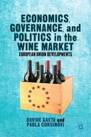 Economics, Governance, and Politics in the Wine Market - European Union Developments ebook by Davide Gaeta,Paola Corsinovi