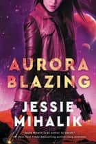 Aurora Blazing - A Novel ebook by