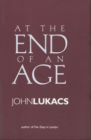 At the End of an Age ebook by John Lukacs