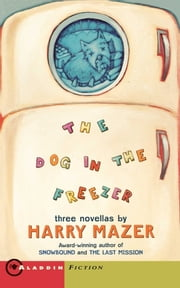 The Dog in the Freezer ebook by Harry Mazer