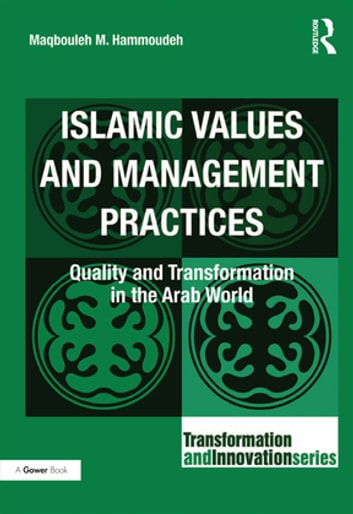 Islamic Values and Management Practices - Quality and Transformation in the Arab World ebook by Maqbouleh M. Hammoudeh