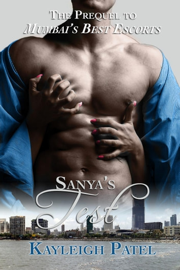 Sanya's Test (The Prequel to Mumbai's Best Escorts) ebook by Kayleigh Patel