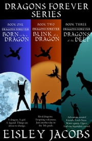 Dragons Forever Series, Books 1-3 - Born to be a Dragon, Blink of a Dragon, and Dragons of the Deep ebook by Eisley Jacobs