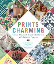 Prints Charming by Madcap Cottage - Create Absolutely Beautiful Interiors with Prints & Patterns ebook by John Loecke, Jason Oliver Nixon