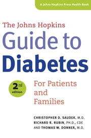 The Johns Hopkins Guide to Diabetes - For Patients and Families ebook by Christopher D. Saudek,Richard R. Rubin,Thomas W. Donner