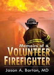 Memoirs of a Volunteer Firefighter ebook by Borton, Jason A.