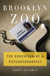 Brooklyn Zoo - The Education of a Psychotherapist ebook by Darcy Lockman
