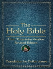 The Holy Bible: Urim Thummim Version: Revised Edition ebook by Dallas James