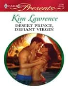 Desert Prince, Defiant Virgin ebook by Kim Lawrence