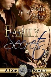 Family Secrets, A Cop in the Family Book 1 ebook by Jamie Hill