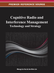 Cognitive Radio and Interference Management - Technology and Strategy ebook by Meng-Lin Ku,Jia-Chin Lin