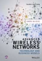 Advanced Wireless Networks - Technology and Business Models ebook by Savo G. Glisic