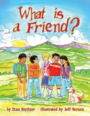 What is a Friend? ebook by Etan Boritzer, Jeff Vernon