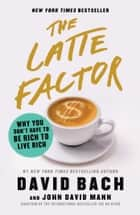 The Latte Factor - Why You Don't Have to Be Rich to Live Rich ebook by
