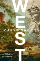 West - A Novel ebook by Carys Davies
