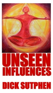 Unseen Influences ebook by Dick Sutphen