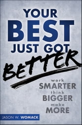 Your Best Just Got Better - Work Smarter, Think Bigger, Make More ebook by Jason W. Womack