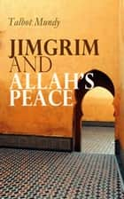 Jimgrim and Allah's Peace - Spy Thriller ebook by Talbot Mundy