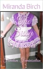 The Sissy Maids - Femdom Feminisation ebook by Miranda Birch