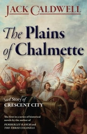 The Plains of Chalmette: a Story of Crescent City ebook by Jack Caldwell