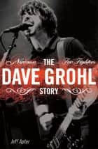 The Dave Grohl Story ebook by Jeff Apter