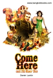Come Here...and I'll Show You ebook by Derek Lantin