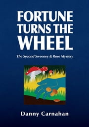 Fortune Turns the Wheel - The Second Sweeney & Rose Mystery ebook by Danny Carnahan