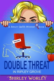 Double Threat In Ripley Grove (A Ripley Grove Mystery, Book 1) - A Murder Mystery ebook by Shirley Worley