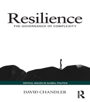 Resilience - The Governance of Complexity ebook by David Chandler