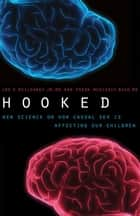 Hooked - New Science on How Casual Sex is Affecting Our Children ebook by Joe S. McIlhaney, Jr., Freda McKissic Bush