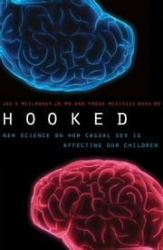 Hooked - New Science on How Casual Sex is Affecting Our Children ebook by Freda McKissic Bush, Joe S. McIlhaney, Jr.