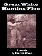 Great White Hunting Flop ebook by Charles Bryce