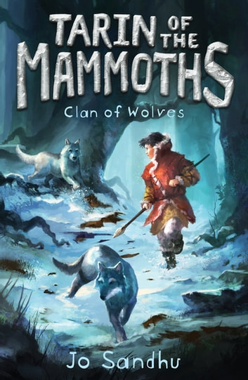 Tarin of the Mammoths: Clan of Wolves (BK2) ebook by Jo Sandhu