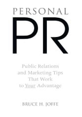 PERSONAL PR - Public Relations and Marketing Tips That Work to Your Advantage ebook by Bruce H. Joffe