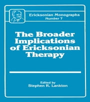 Broader Implications Of Ericksonian Therapy ebook by Stephen R. Lankton