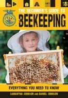 The Beginner's Guide to Beekeeping ebook by Daniel Johnson,Samantha Johnson