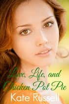 Love, Life, and Chicken Pot Pie - Sweethearts of Sumner County, #5 ebook by Kate Russell