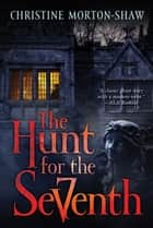 The Hunt for the Seventh ebook by Christine Morton-Shaw