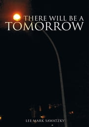 There Will Be a Tomorrow ebook by Lee Mark Sawatzky