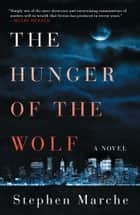 The Hunger of the Wolf - A Novel ebook by Stephen Marche