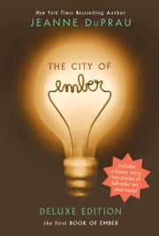 The City of Ember Deluxe Edition - The First Book of Ember ebook by Jeanne DuPrau