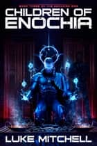 Children of Enochia - A Dystopian Alien Invasion Adventure ebook by Luke Mitchell